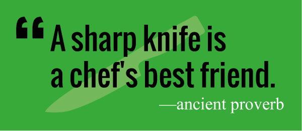 A sharp knife is a chef's best friend